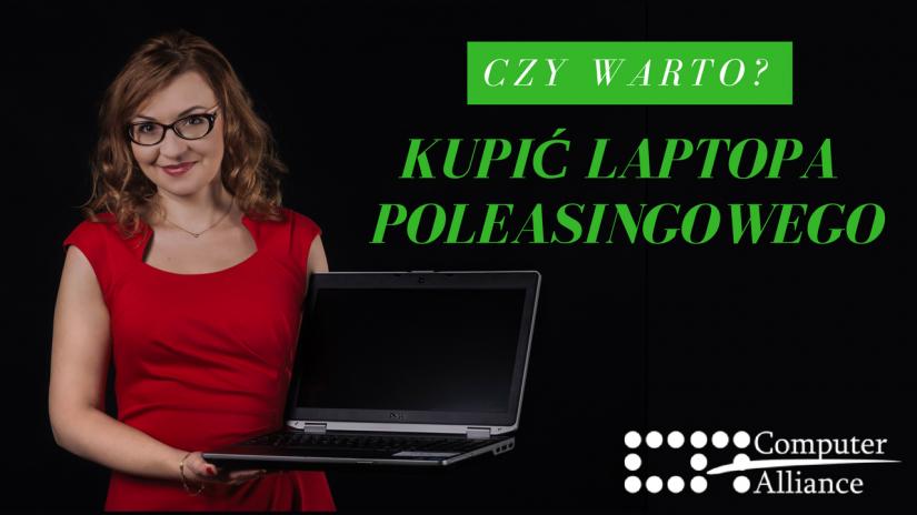 Czy warto kupić laptopa poleasingowego?